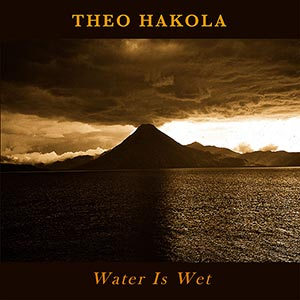 Theo Hakola - Water Is Wet