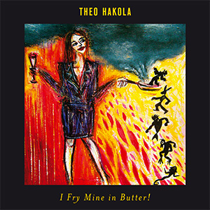 Theo Hakola - I Fry Mine In Butter!