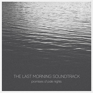 The Last Morning Soundtrack - Promises of pale nights